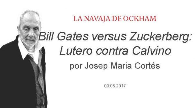 ENTREVISTA PRENSA. Bill Gates versus Zuckerberg: Lutero contra Calvino